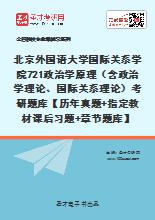2020年北京外国语大学国际关系学院721政治学原理(含政治学理论、国际关系理论)考研题库【历年真题+指定教材课后习题+章节题库】